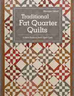 Traditional Fat Quarter Quilts: 11 Traditional Quilt Projects From Open Gate by Monique Dillard