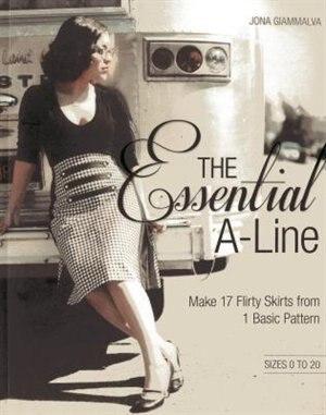The Essential A-line: Make 17 Flirty Skirts From 1 Basic Pattern by Jona Giammalva