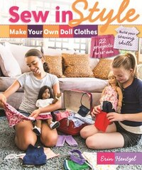Sew In Style - Make Your Own Doll Clothes: 22 Projects For 18 Dolls . Build Your Sewing Skills