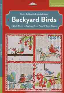 Backyard Birds: 12 Quilt Blocks To Appliqué From Piece O' Cake Designs by Becky Goldsmith
