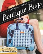 Boutique Bags: . Classic Style For Modern Living . 19 Projects 76 Bags