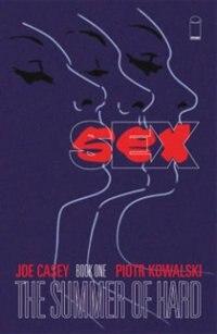 Sex Volume 1: Summer Of Hard by Joe Casey