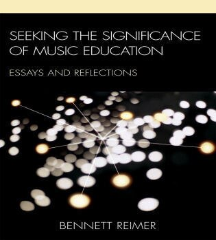 Seeking the Significance of Music Education: Essays and Reflections by Bennett Reimer