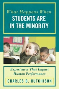 What Happens When Students Are in the Minority: Experiences and Behaviors that Impact Human…