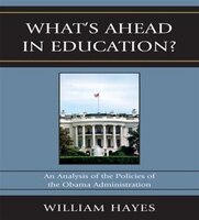 WhatOs Ahead in Education?: An Analysis of the Policies of the Obama Administration