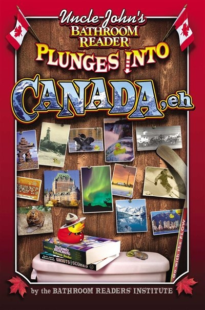 Uncle John S Bathroom Reader Plunges Into Canada Eh Book