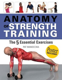 Book Anatomy Of Strength Training: The 5 Essential Exercises by Pat Manocchia