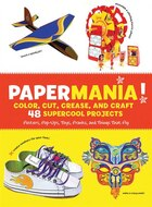 Papermania!: Color, Cut Crease, and Craft 48 Supercool Projects