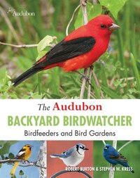 Audubon Backyard Birdwatcher: Birdfeeders and Bird Gardens