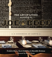 The Art Of Living According To Joe Beef: A Cookbook Of Sorts