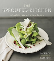 Book The Sprouted Kitchen: A Tastier Take On Whole Foods by Sara Forte