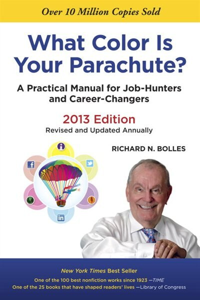 What Color Is Your Parachute? 2013: A Practical Manual For Job-hunters And Career-changers by Richard N. Bolles