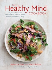 The Healthy Mind Cookbook: Big-flavor Recipes To Enhance Brain Function, Mood, Memory, And Mental…