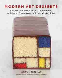 Modern Art Desserts: Recipes For Cakes, Cookies, Confections, And Frozen Treats Based On Iconic Works Of Art [a Baking B by Caitlin Freeman