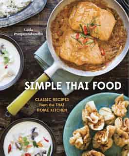 Simple Thai Food: Classic Recipes From The Thai Home Kitchen [a Cookbook] by Leela Punyaratabandhu