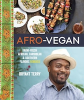 Afro-vegan: Farm-fresh African, Caribbean, And Southern Flavors Remixed [a Cookbook]