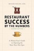 Restaurant Success By The Numbers, Second Edition: A Money-Guy's Guide to Opening the Next New Hot…