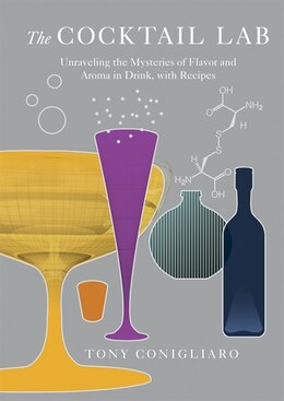 Book The Cocktail Lab: Unraveling The Mysteries Of Flavor And Aroma In Drink, With Recipes by Tony Conigliaro
