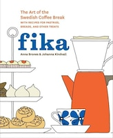 Fika: The Art Of The Swedish Coffee Break, With Recipes For Pastries, Breads, And Other Treats [a…