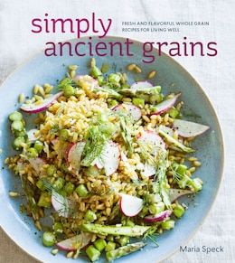 Book Simply Ancient Grains: Fresh And Flavorful Whole Grain Recipes For Living Well by Maria Speck
