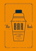 The Essential Bar Book: An A-to-z Guide To Spirits, Cocktails, And Wine, With 115 Recipes For The…