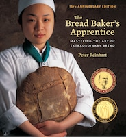 The Bread Baker's Apprentice, 15th Anniversary Edition: Mastering The Art Of Extraordinary Bread [a…