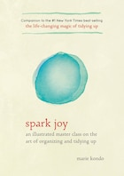 Book Spark Joy: An Illustrated Master Class On The Art Of Organizing And Tidying Up by Marie Kondo