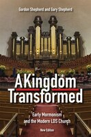 A Kingdom Transformed: Early Mormonism And The Modern Lds Church, New Edition