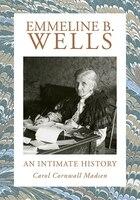 Book Emmeline B. Wells: An Intimate History by Carol Cornwall Madsen
