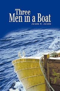 Book Three Men in a Boat: (To Say Nothing of the Dog) by Jerome K. Jerome