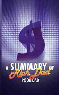 A Summary Of Rich Dad Poor Dad By Robert T. Kiyosaki by Snowball Publishing