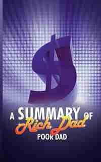 A Summary Of Rich Dad Poor Dad By Robert T. Kiyosaki de Snowball Publishing