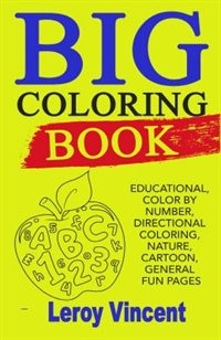 Big Coloring Book: Educational, Color By Number, Directional Coloring, Nature, Cartoon, General Fun…