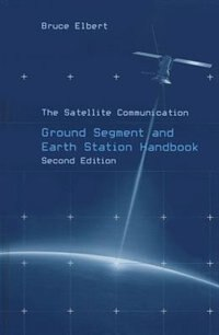 The Satellite Communication Ground Segment And Earth Station Handbook by Bruce Elbert