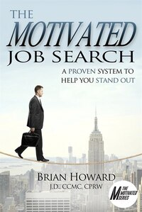The Motivated Job Search: A Proven System To Help You Stand Out