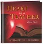 Heart Of A Teacher: A Treasury Of Inspiration