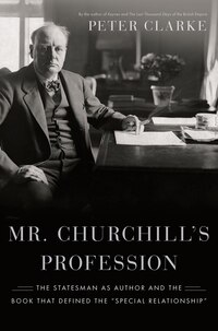 Mr. Churchill's Profession: The Statesman As Author And The Book That Defined The Special…