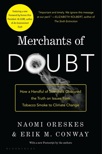 Merchants Of Doubt: How A Handful Of Scientists Obscured The Truth On Issues From Tobacco Smoke To Climate Change by Naomi Oreskes