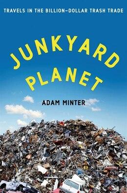 Book Junkyard Planet: Inside The Multibillion Dollar Trade In American Trash by Adam Minter