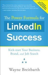 Book The Power Formula For Linkedin Success (second Edition - Entirely Revised): Kick-start Your… by Wayne Breitbarth