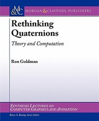 Rethinking Quaternions: Theory and Practice