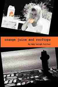 Orange Juice And Rooftops by Amy Leigh Cutler