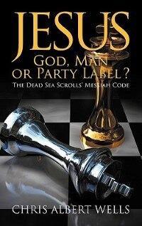 Jesus: God, Man Or Party Label? The Dead Sea Scrolls' Messiah Code