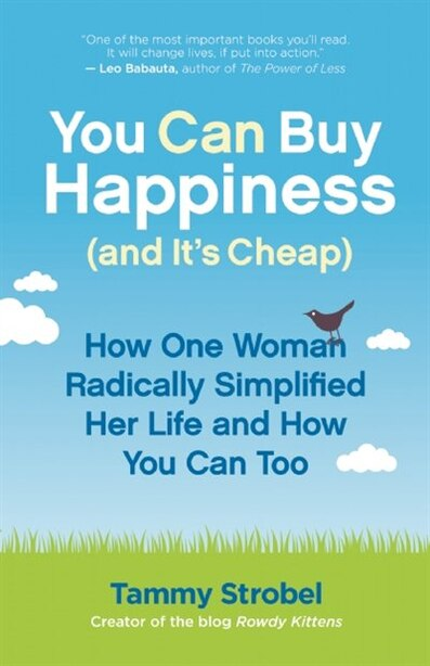 You Can Buy Happiness (and It's Cheap): How One Woman Radically Simplified Her Life and How You Can Too by Tammy Strobel