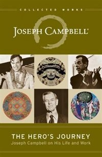 The Hero's Journey: Joseph Campbell on His Life and Work