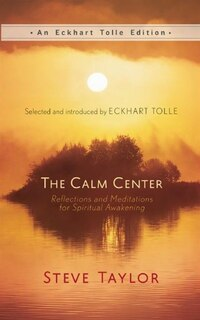 The Calm Center: Reflections And Meditations For Spiritual Awakening