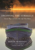Dropping The Struggle: Seven Ways To Love The Life You Have