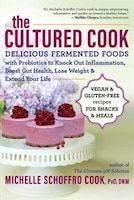 The Cultured Cook: Delicious Fermented Foods With Probiotics To Knock Out Inflammation, Boost Gut…