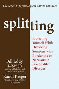 Splitting: Protecting Yourself While Divorcing Someone With Borderline or Narcissistic Personality…