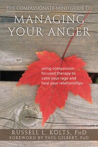 The Compassionate-Mind Guide to Managing Your Anger: Using Compassion-Focused Therapy to Calm Your…